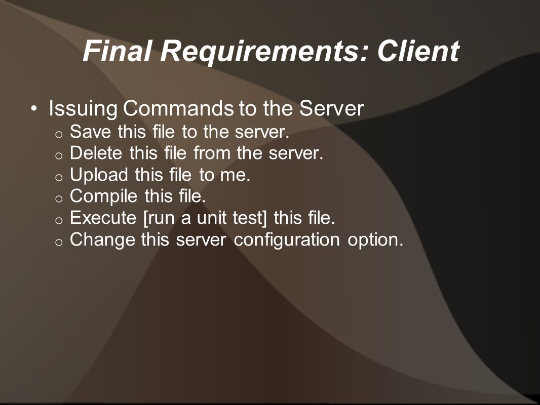 Final Requirements: Client Issuing Commands to the Server o Save this file to the server.