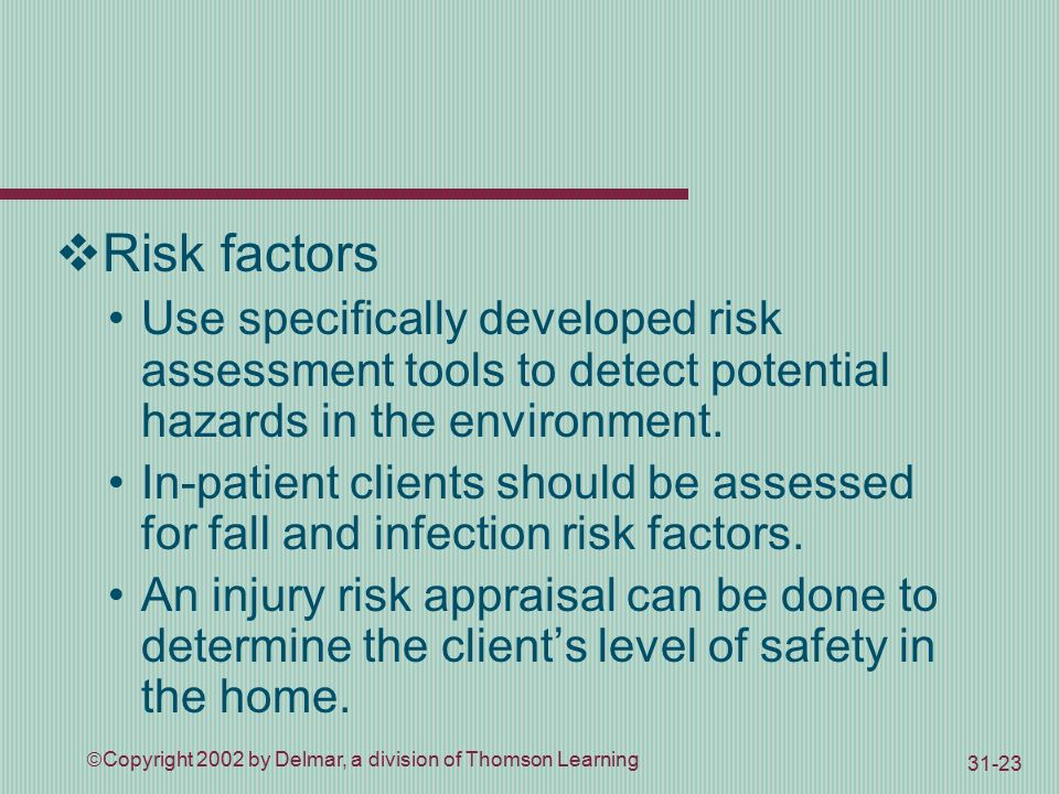  Copyright 2002 by Delmar, a division of Thomson Learning  Risk factors Use specifically developed risk assessment tools to detect potential hazards in the environment.