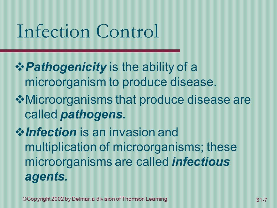  Copyright 2002 by Delmar, a division of Thomson Learning 31-7 Infection Control  Pathogenicity is the ability of a microorganism to produce disease.