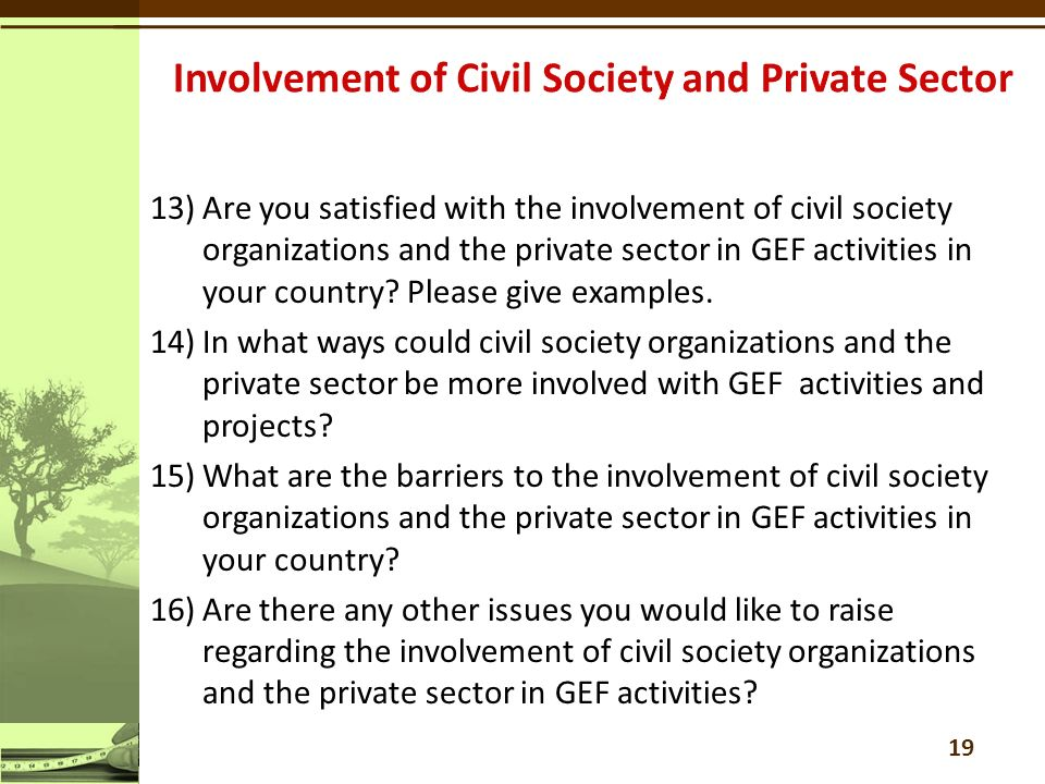13)Are you satisfied with the involvement of civil society organizations and the private sector in GEF activities in your country.