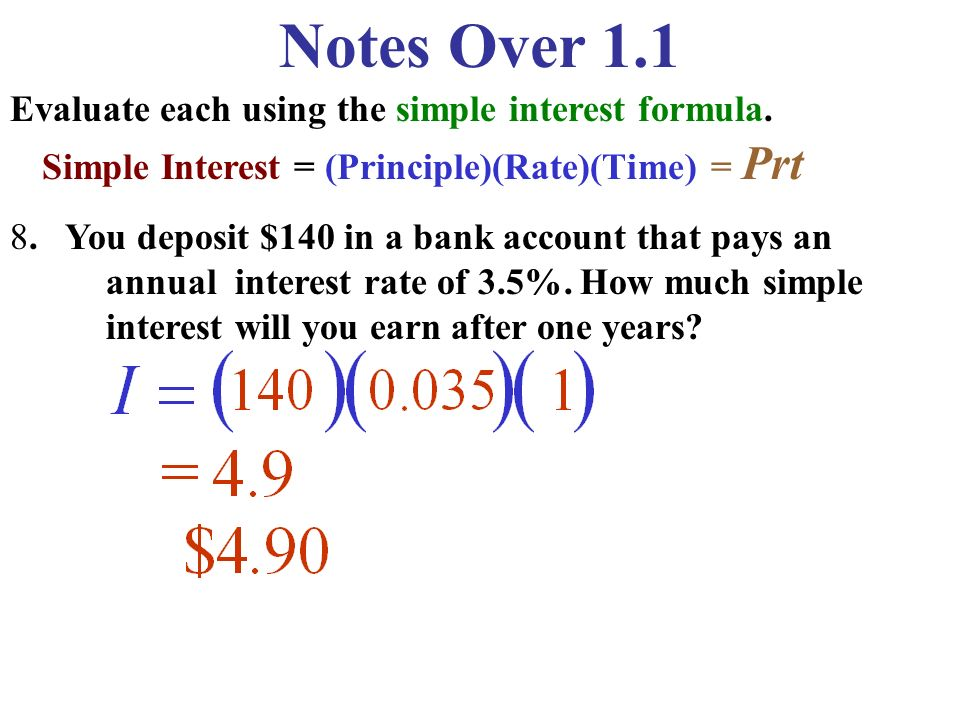 Notes Over 1.1 Evaluate each using the simple interest formula.