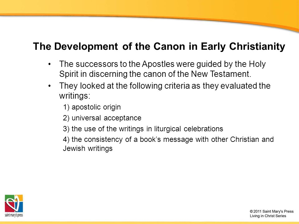 The Development of the Canon in Early Christianity The successors to the Apostles were guided by the Holy Spirit in discerning the canon of the New Testament.