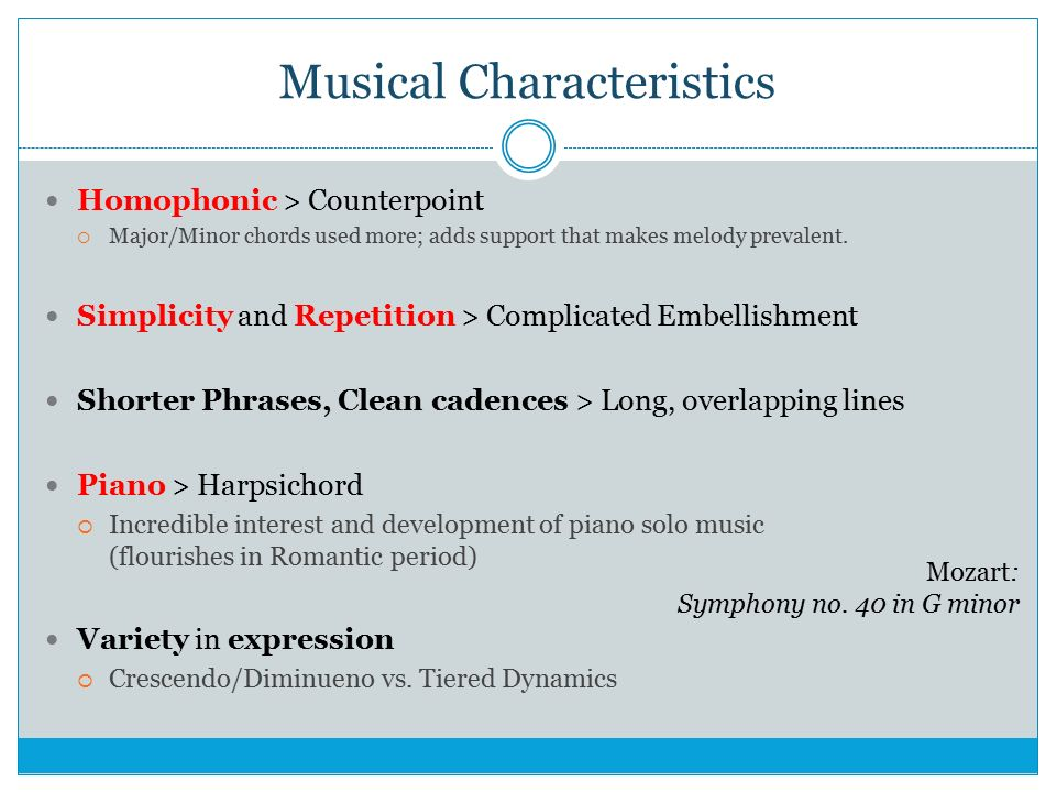 Musical Characteristics Homophonic > Counterpoint  Major/Minor chords used more; adds support that makes melody prevalent.