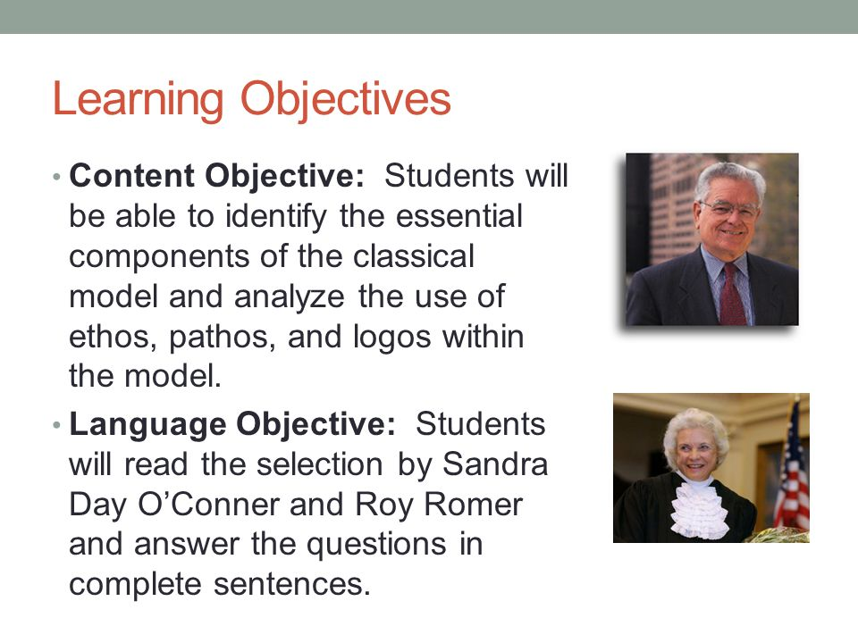 Learning Objectives Content Objective: Students will be able to identify the essential components of the classical model and analyze the use of ethos, pathos, and logos within the model.