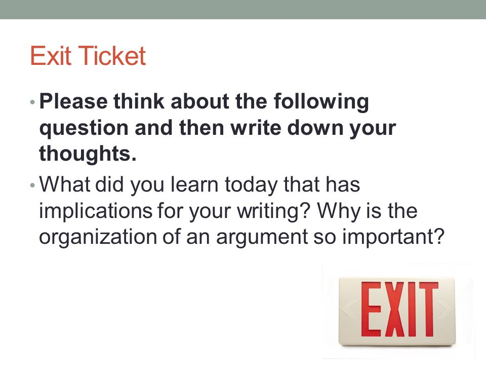 Exit Ticket Please think about the following question and then write down your thoughts.