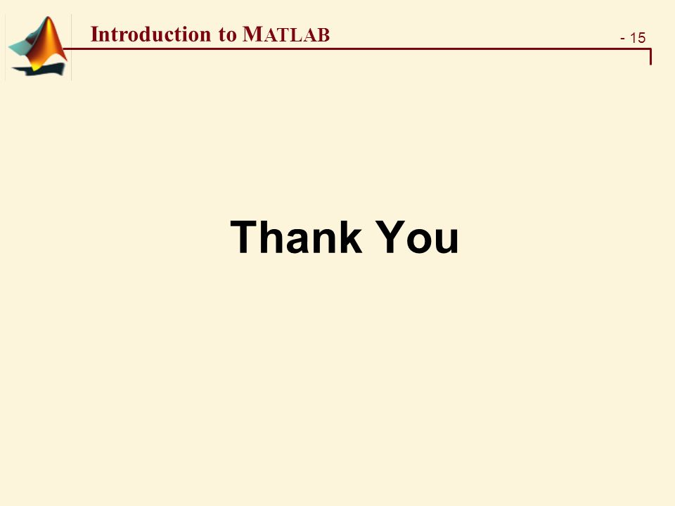 - 15 Introduction to M ATLAB Thank You