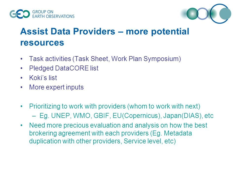 Assist Data Providers – more potential resources Task activities (Task Sheet, Work Plan Symposium) Pledged DataCORE list Koki's list More expert inputs Prioritizing to work with providers (whom to work with next) –Eg.