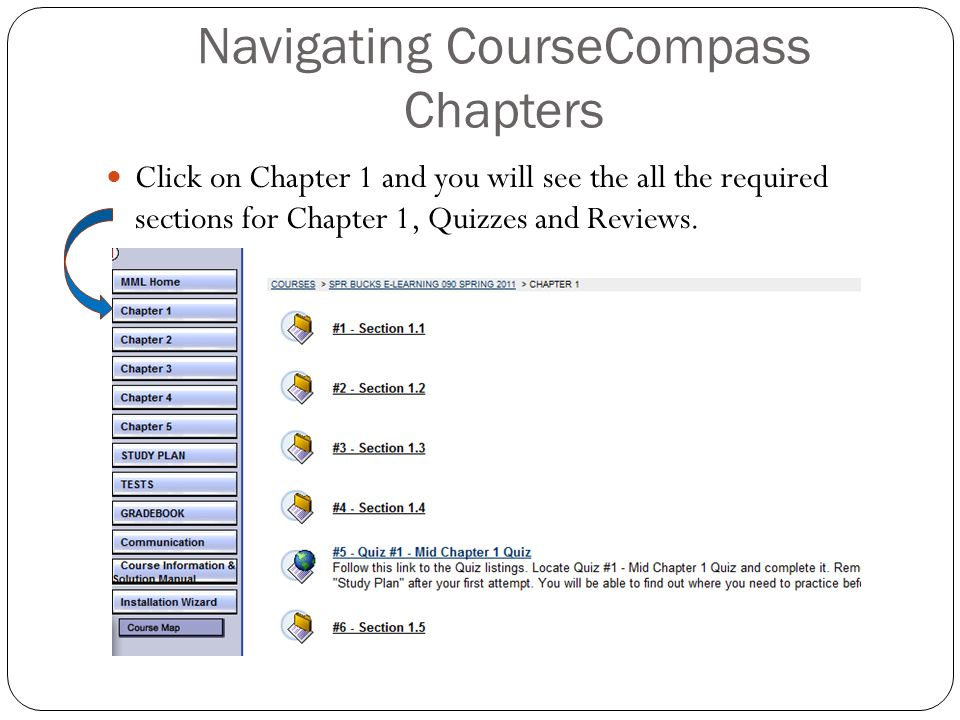 Navigating CourseCompass Chapters Click on Chapter 1 and you will see the all the required sections for Chapter 1, Quizzes and Reviews.