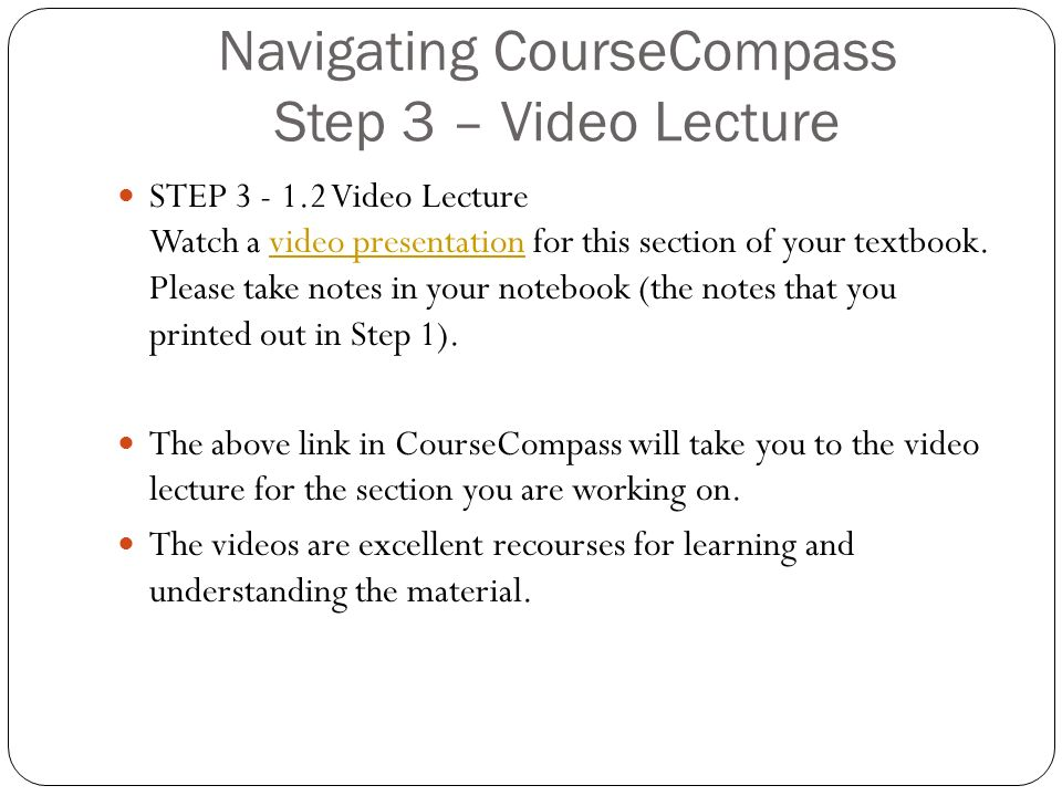 Navigating CourseCompass Step 3 – Video Lecture STEP Video Lecture Watch a video presentation for this section of your textbook.