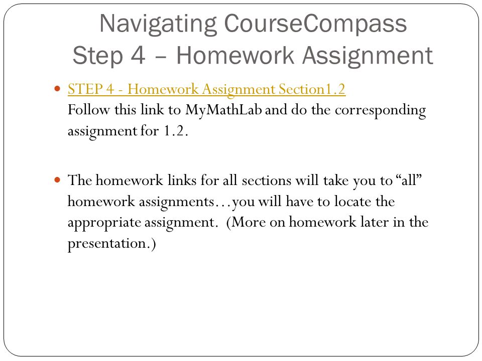 Navigating CourseCompass Step 4 – Homework Assignment STEP 4 - Homework Assignment Section1.2 Follow this link to MyMathLab and do the corresponding assignment for 1.2.