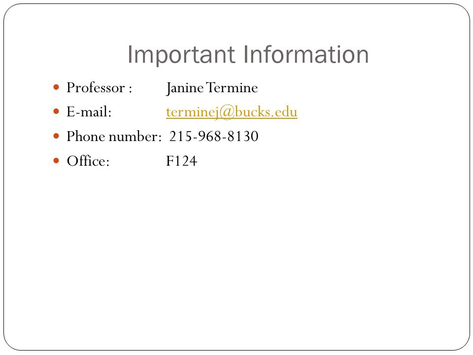 Important Information Professor : Janine Termine   Phone number: Office: F124