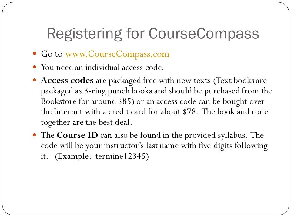 Registering for CourseCompass Go to   You need an individual access code.