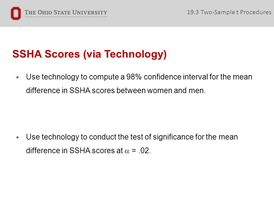 SSHA Scores (via Technology) ▸ Use technology to compute a 98% confidence interval for the mean difference in SSHA scores between women and men.