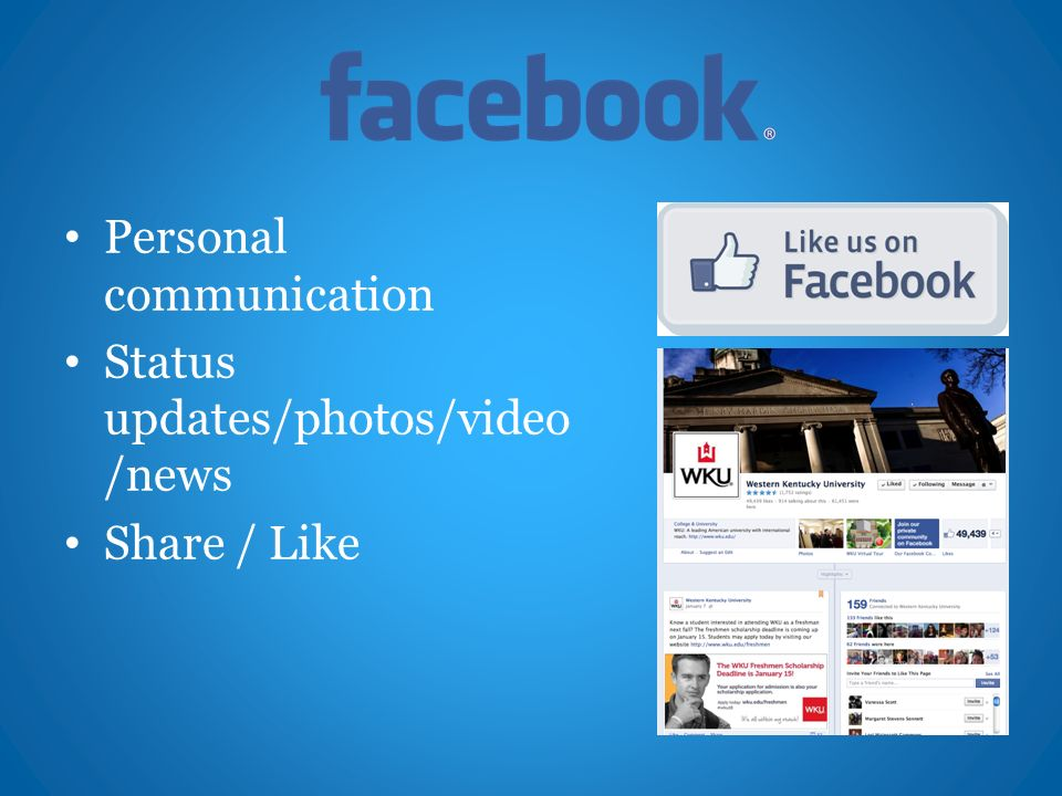Personal communication Status updates/photos/video /news Share / Like
