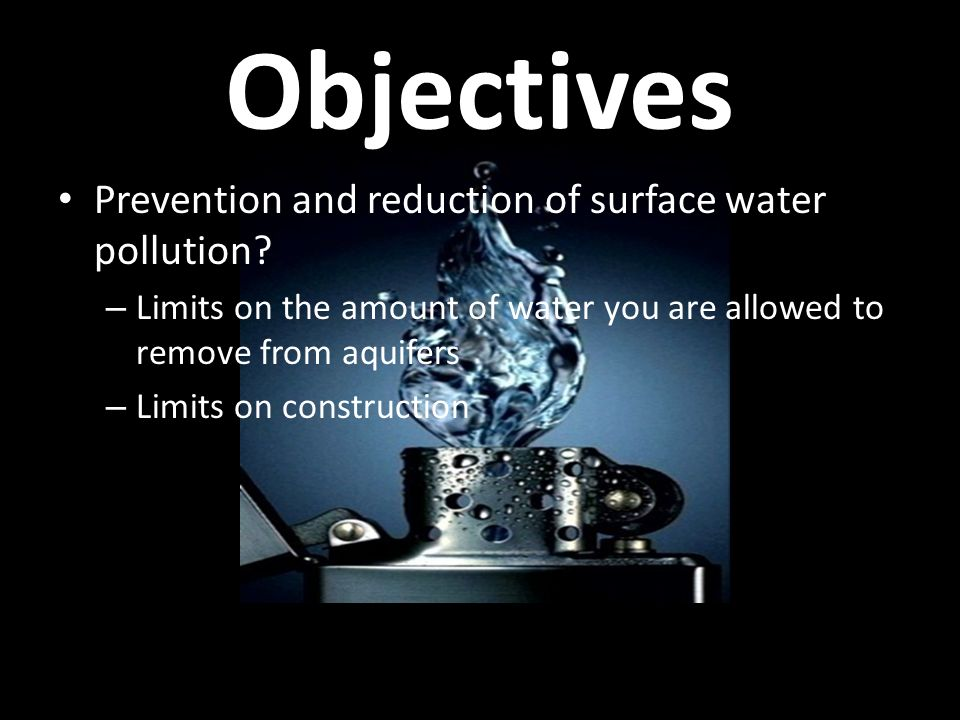 Objectives Prevention and reduction of surface water pollution.