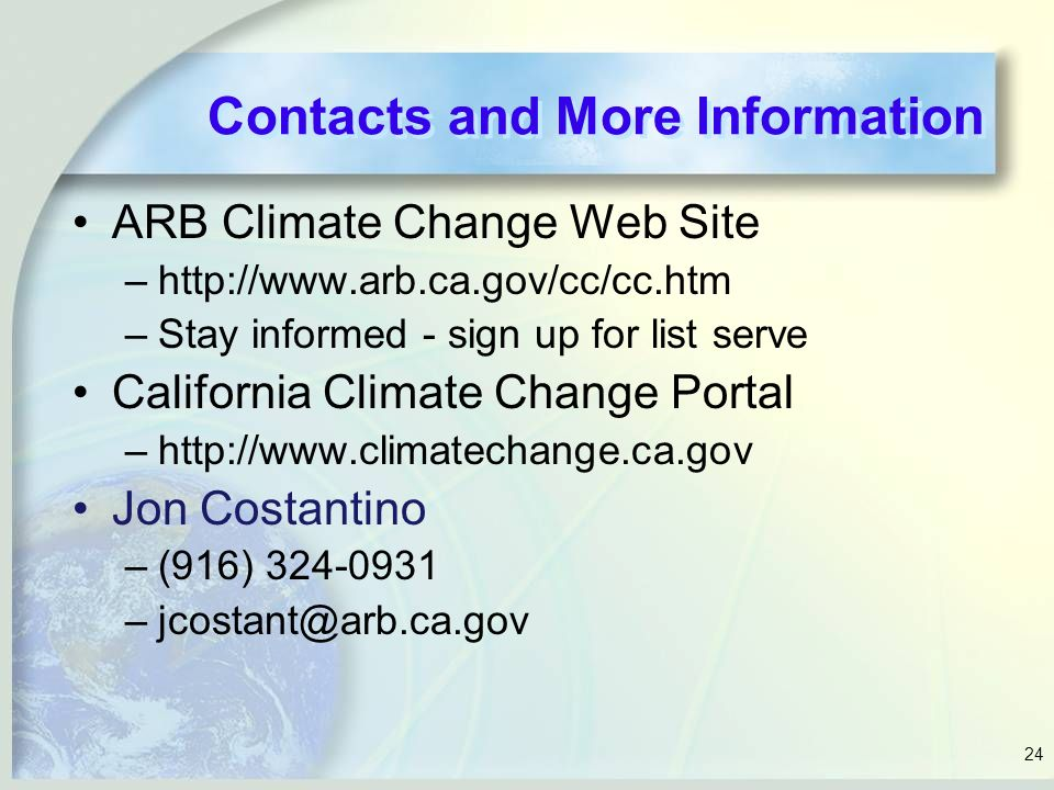 24 Contacts and More Information ARB Climate Change Web Site –  –Stay informed - sign up for list serve California Climate Change Portal –  Jon Costantino –(916)