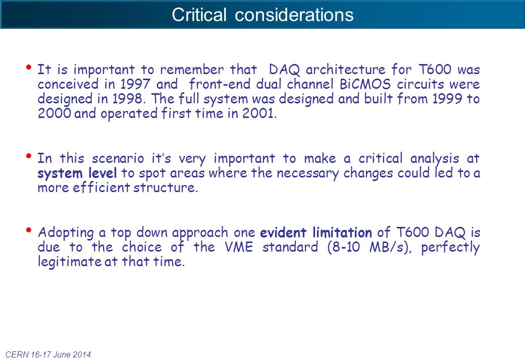 Critical considerations It is important to remember that DAQ architecture for T600 was conceived in 1997 and front-end dual channel BiCMOS circuits were designed in 1998.