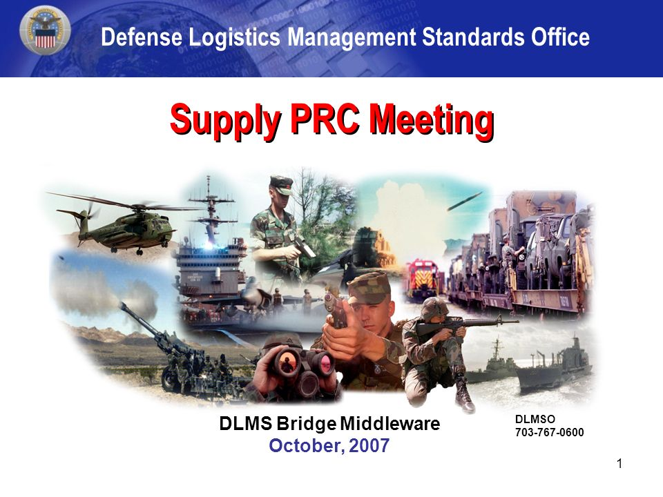1 DLMSO/DAASC November 2006 Supply PRC Meeting DLMS Bridge Middleware October, 2007 DLMSO Defense Logistics Management Standards Office
