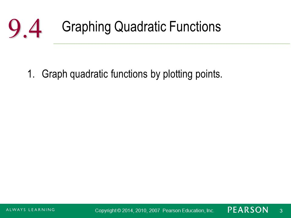 3 Graphing Quadratic Functions Graph quadratic functions by plotting points.