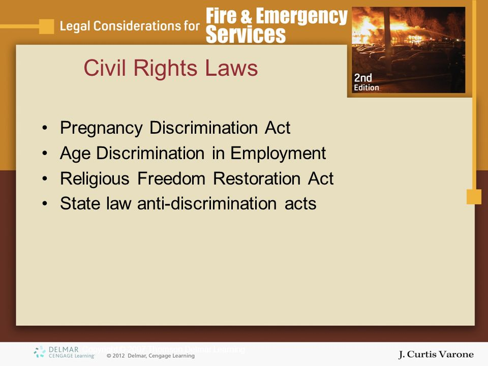 Copyright © 2007 Thomson Delmar Learning Pregnancy Discrimination Act Age Discrimination in Employment Religious Freedom Restoration Act State law anti-discrimination acts Civil Rights Laws