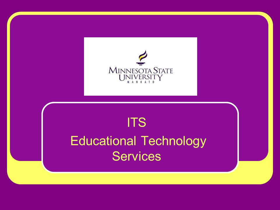 ITS Educational Technology Services  Mission: Support and