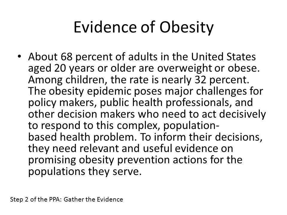 Evidence of Obesity About 68 percent of adults in the United States aged 20 years or older are overweight or obese.