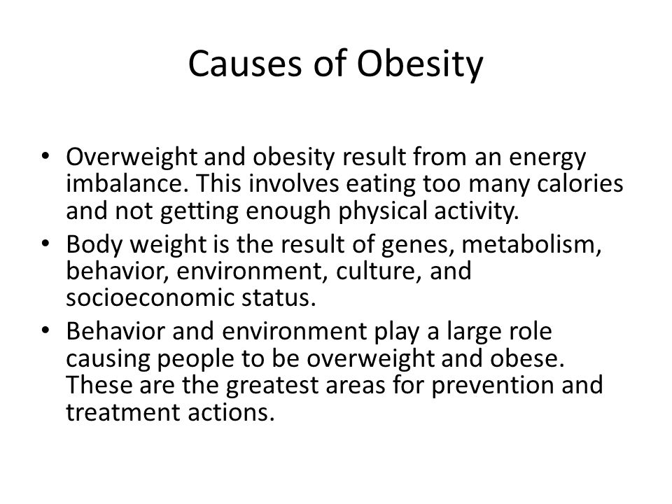 Causes of Obesity Overweight and obesity result from an energy imbalance.