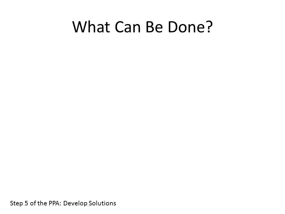 What Can Be Done Step 5 of the PPA: Develop Solutions