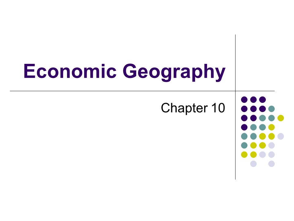 Economic Geography Chapter 10