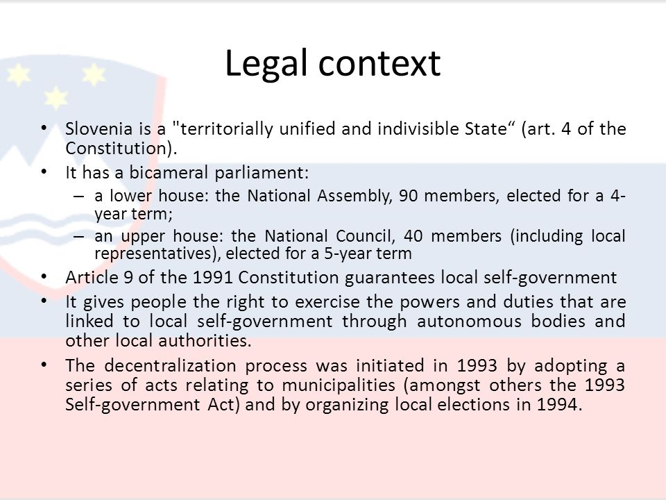 Legal context Slovenia is a territorially unified and indivisible State (art.