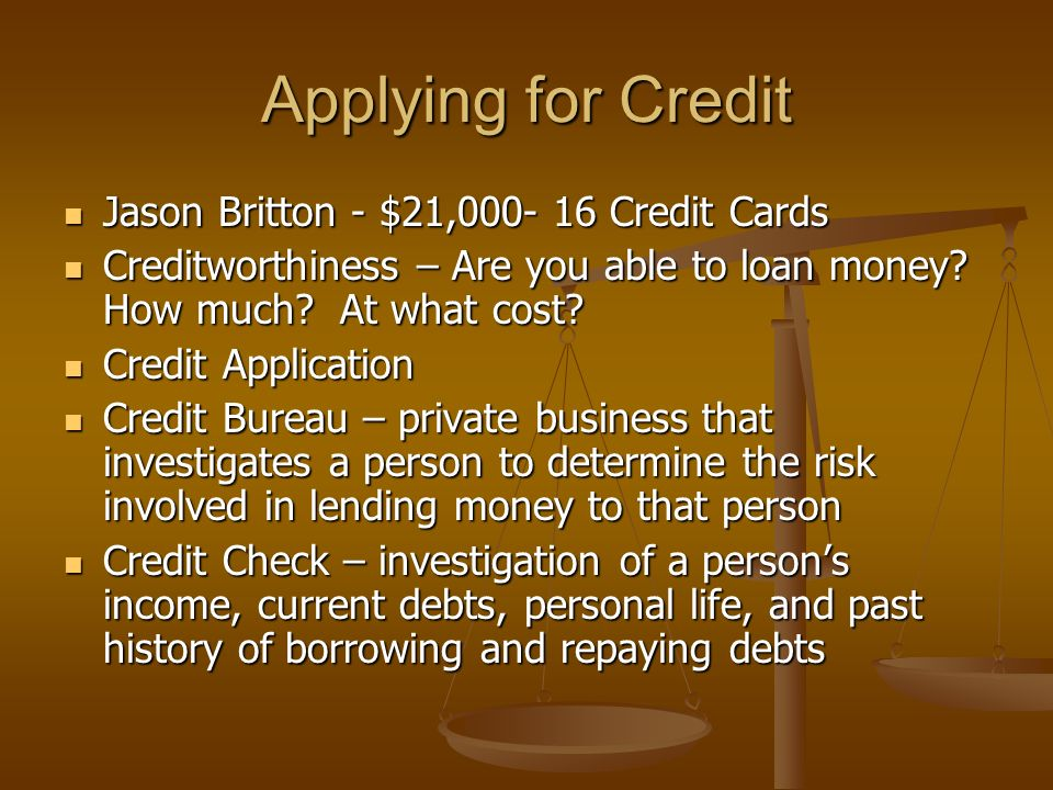 Applying for Credit Jason Britton - $21, Credit Cards Jason Britton - $21, Credit Cards Creditworthiness – Are you able to loan money.