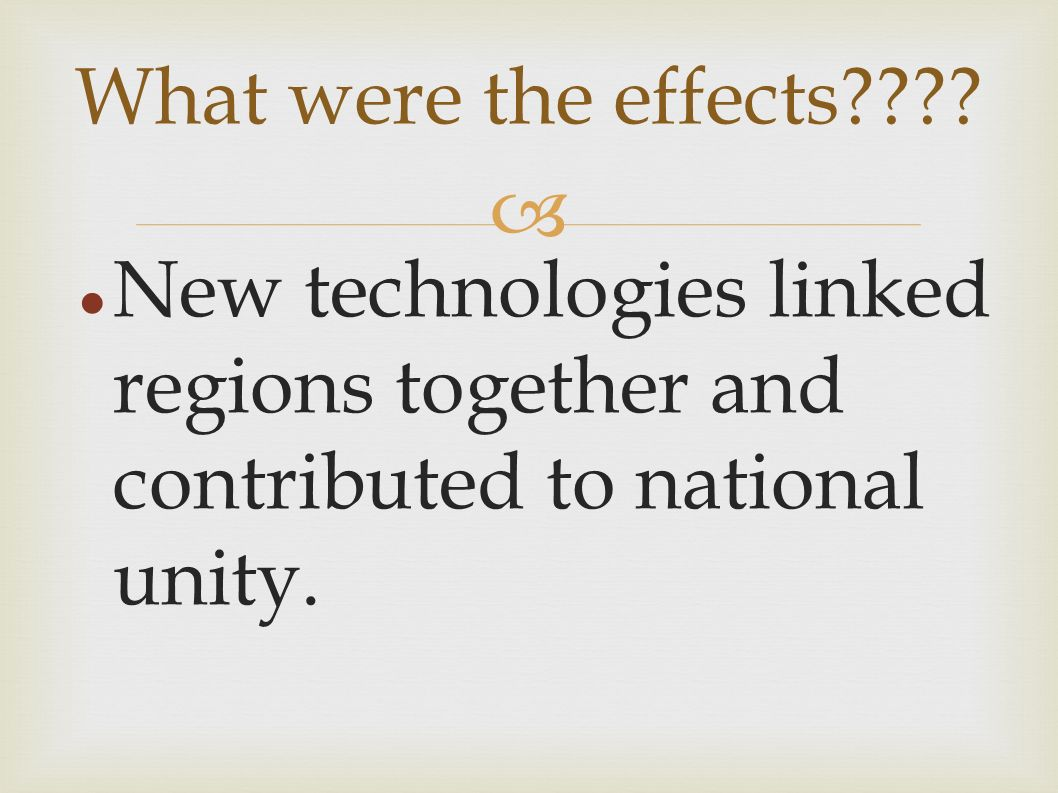 New technologies linked regions together and contributed to national unity.
