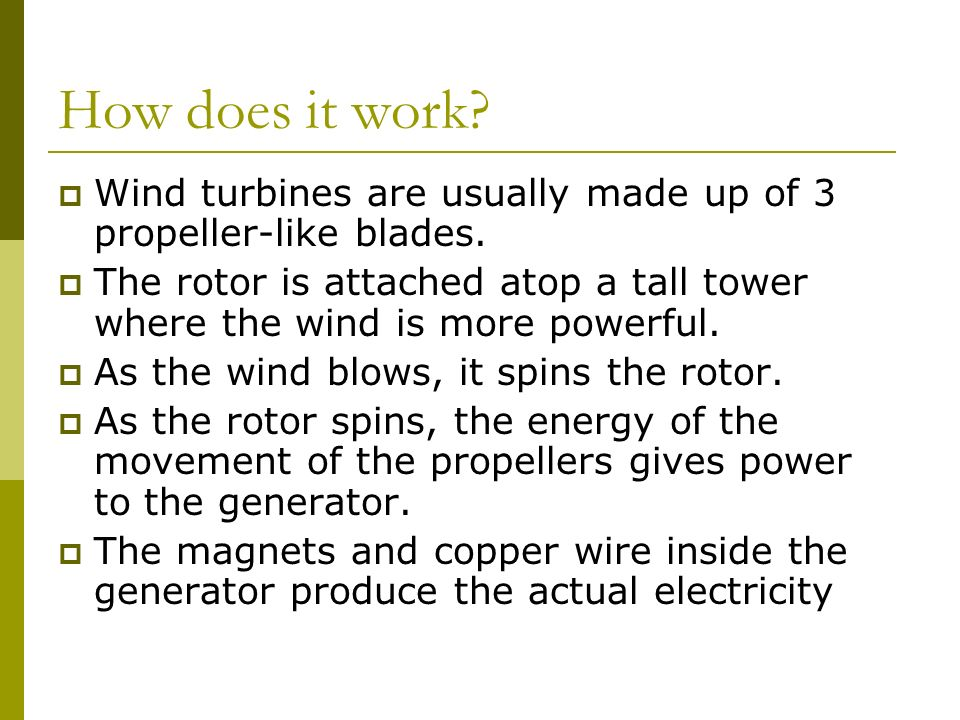 How does it work.  Wind turbines are usually made up of 3 propeller-like blades.