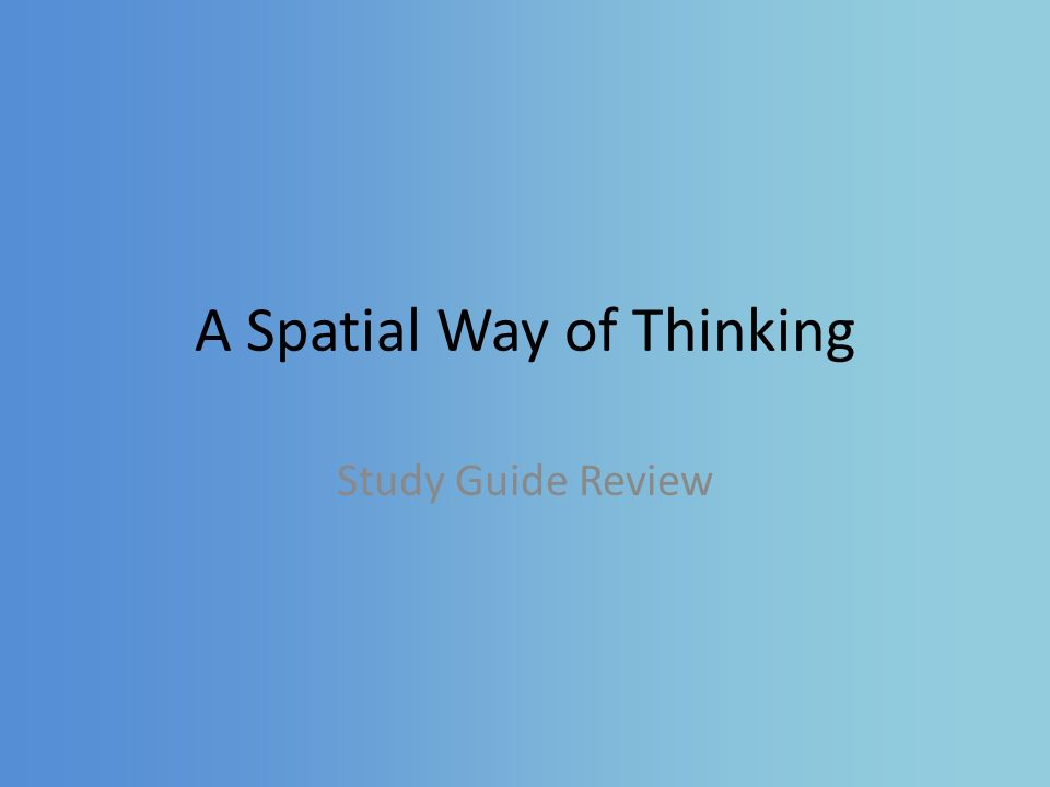 A Spatial Way of Thinking Study Guide Review