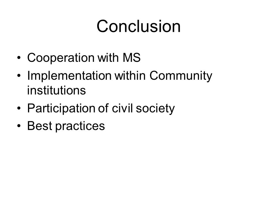 Conclusion Cooperation with MS Implementation within Community institutions Participation of civil society Best practices