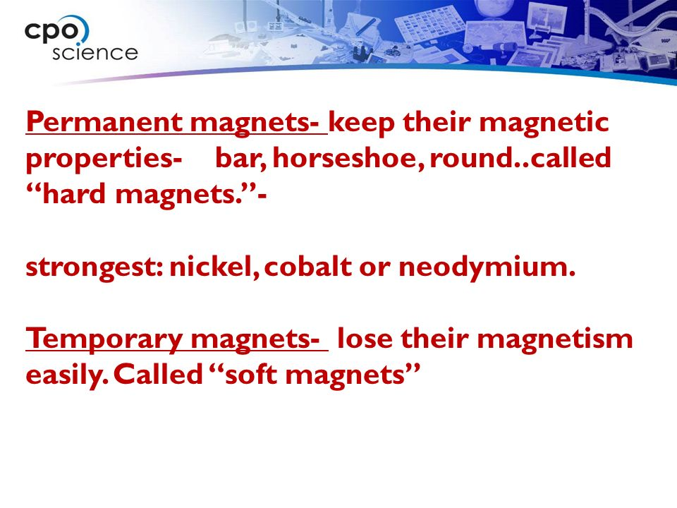 Properties of magnets Magnet- material that can exert forces