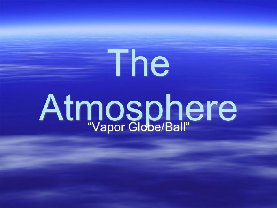The Atmosphere Vapor Globe/Ball
