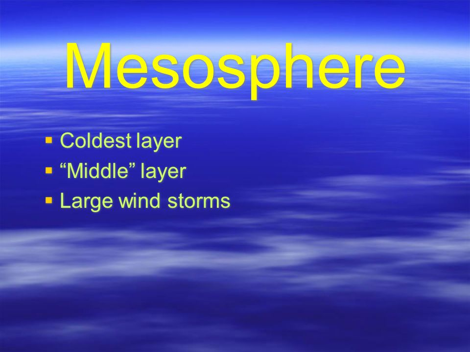 Mesosphere  Coldest layer  Middle layer  Large wind storms  Coldest layer  Middle layer  Large wind storms