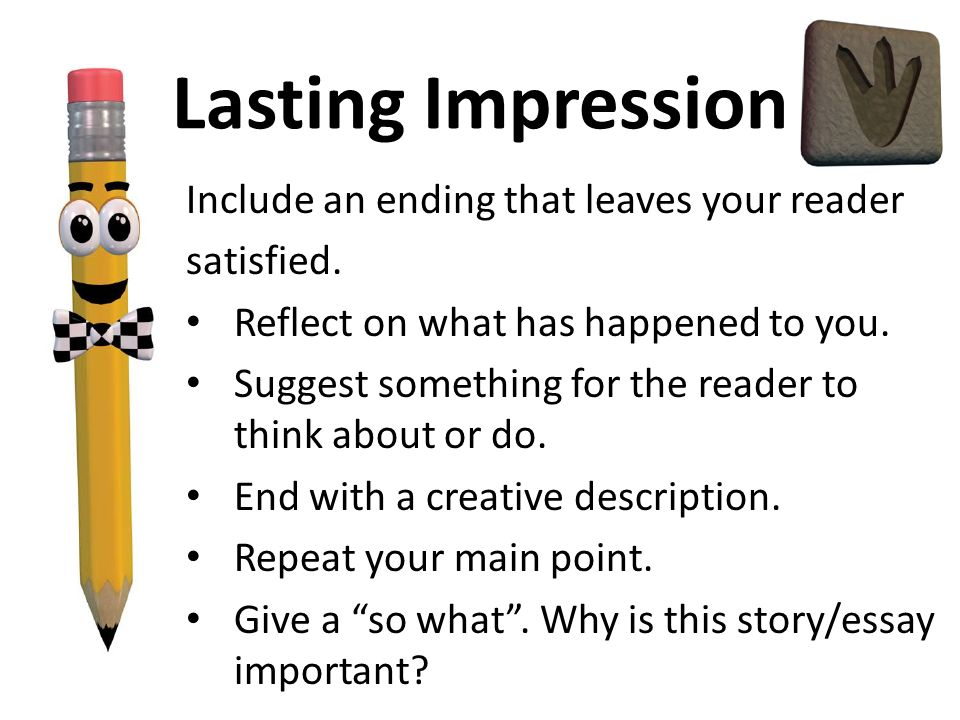 Lasting Impression Include an ending that leaves your reader satisfied.
