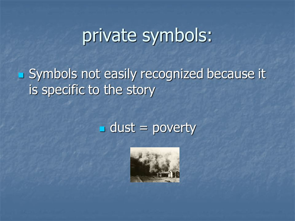 private symbols: Symbols not easily recognized because it is specific to the story Symbols not easily recognized because it is specific to the story dust = poverty dust = poverty