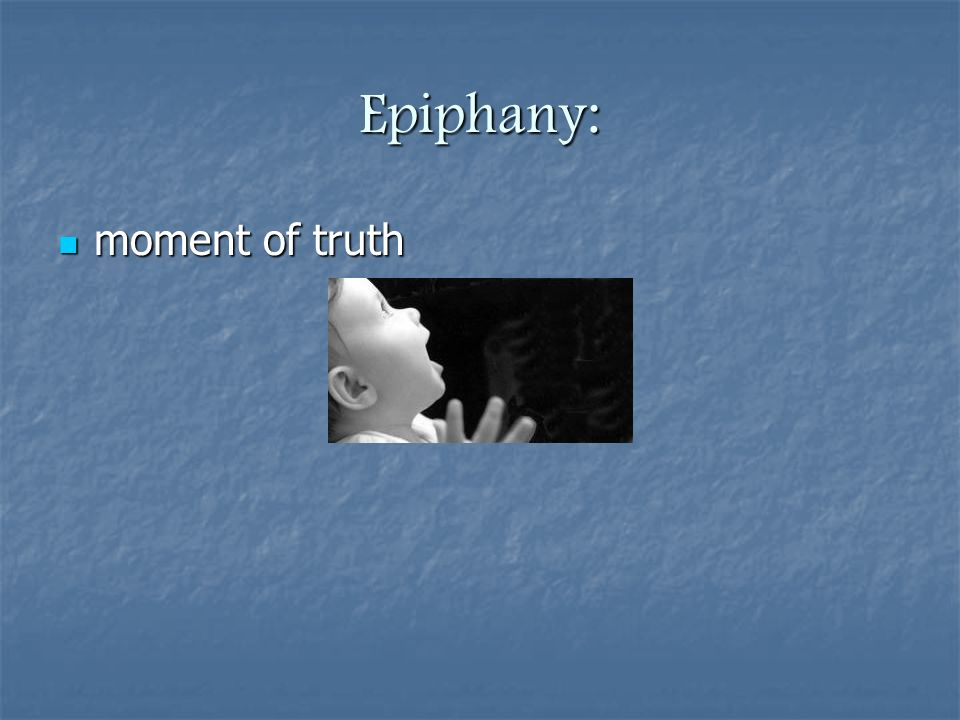 Epiphany: moment of truth moment of truth