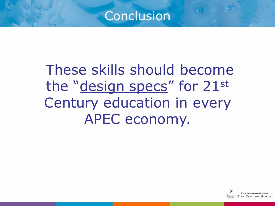 These skills should become the design specs for 21 st Century education in every APEC economy.