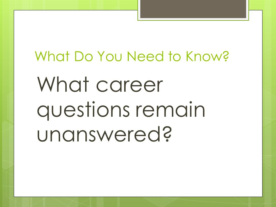 What Do You Need to Know What career questions remain unanswered