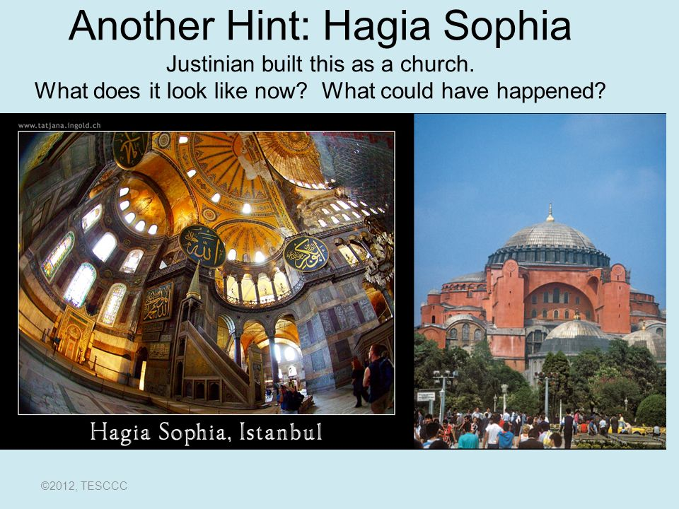 Another Hint: Hagia Sophia Justinian built this as a church.