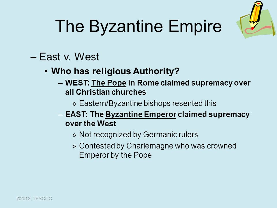 The Byzantine Empire –East v. West Who has religious Authority.