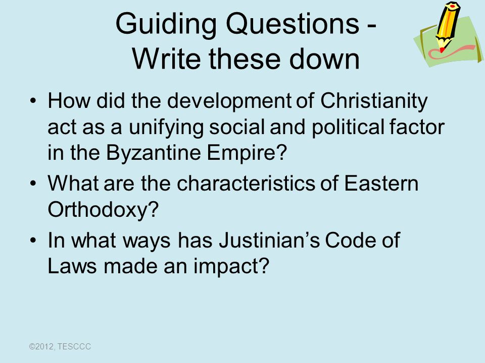 Guiding Questions - Write these down How did the development of Christianity act as a unifying social and political factor in the Byzantine Empire.