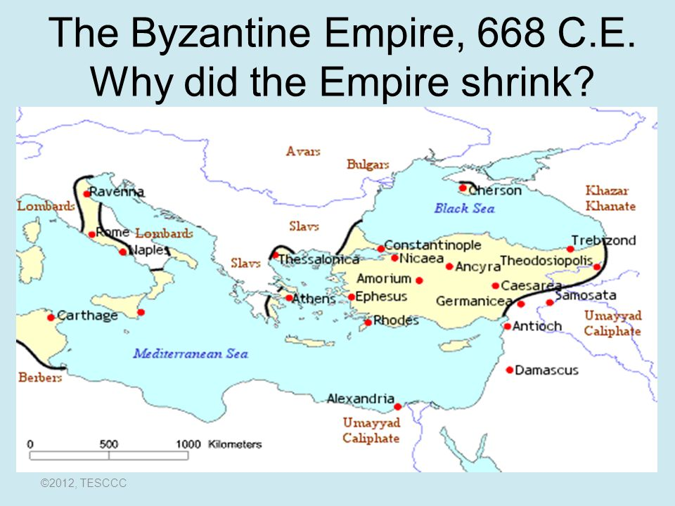 The Byzantine Empire, 668 C.E. Why did the Empire shrink ©2012, TESCCC