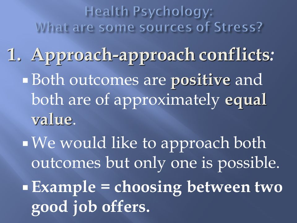  Double Approach-Avoidance Conflicts: Each alternative has both positive and negative qualities  Vacillation: When one is attracted to both choices; seeing the positives and negatives of both choices and going back and forth before deciding, if deciding at all.