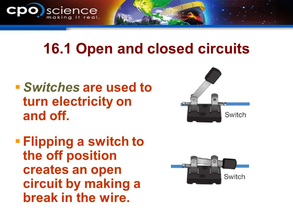 16.1 Open and closed circuits  Switches are used to turn electricity on and off.