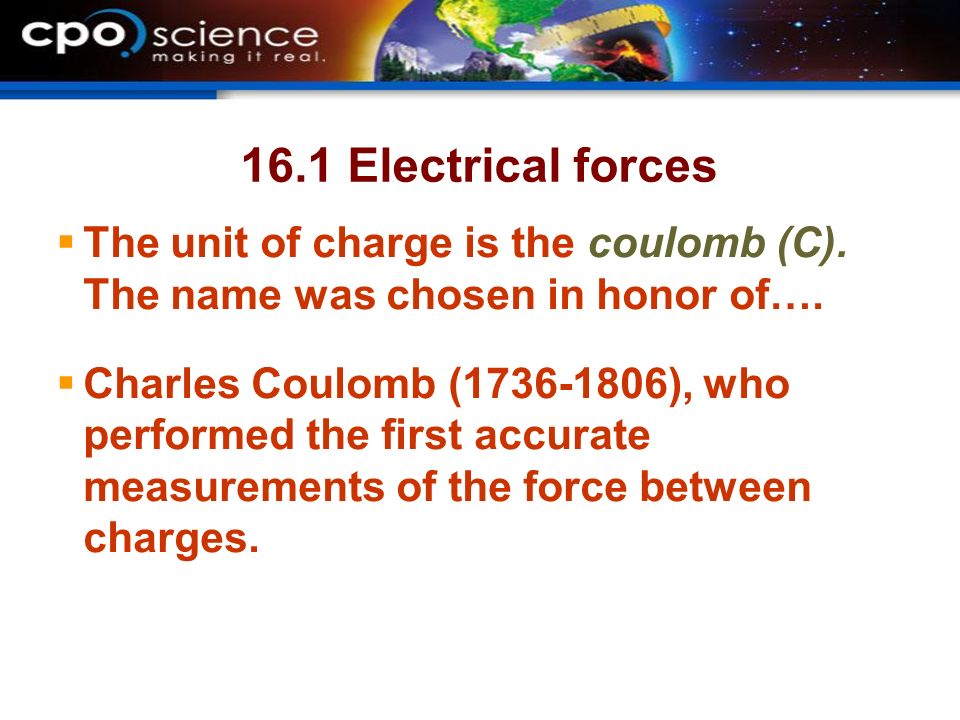 16.1 Electrical forces  The unit of charge is the coulomb (C).